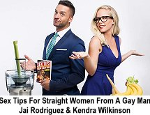 Sex Tips for Straight Women from a Gay Man - Jai Rodriguez and Kendr Wilkinson